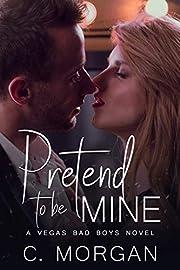 Pretend To Be Mine (VEGAS BAD BOYS)
