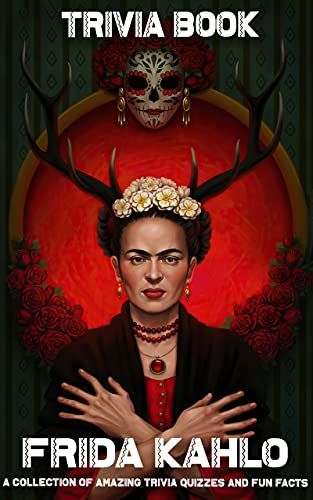 Quizzes Fun Facts Frida Kahlo Trivia Book: Timeless Trivia Questions, Teasers, And Stumpers Frida Kahlo Activity Creativity Quiz (English Edition)