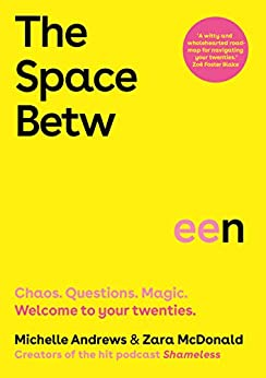 The Space Between: Chaos. Questions. Magic. Welcome to your twenties. by [Zara McDonald, Michelle Andrews]