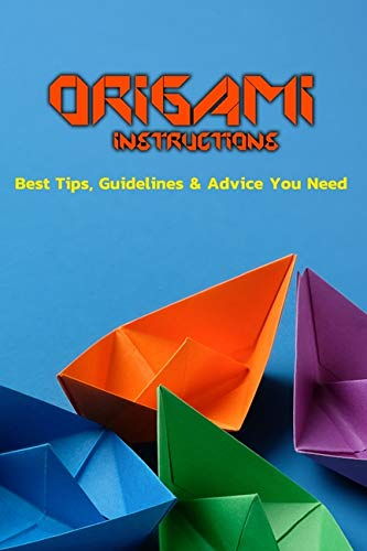 Origami Instructions: Best Tips, Guidelines & Advice You Need: Origami Guide