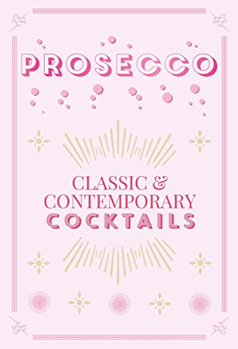 Prosecco Cocktails: classic & contemporary cocktails (English Edition)