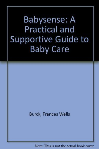 Babysense: A Practical and Supportive Guide to Baby Care by Frances W. Burck (1991-02-15)