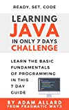 Learning Java in Only 7 Days Challenge: Learn the basic fundamentals of programming in this 7 day guide (Ready. Set. Code.) (English Edition)