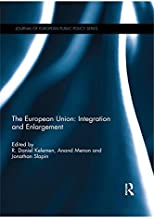 The European Union: Integration and Enlargement (Journal of European Public Policy Series)