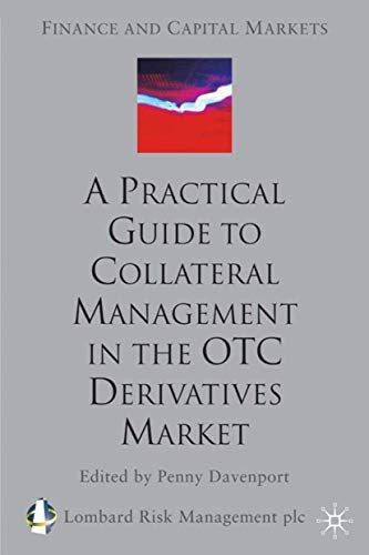 A Practical Guide to Collateral Management in the OTC Derivatives Market (Finance and Capital Markets Series)