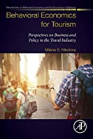 Behavioral Economics for Tourism: Perspectives on Business and Policy in the Travel Industry (Perspectives in Behavioral Economics and the Economics of Behavior)