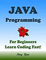 JAVA Programming, For Beginners, Learn Coding Fast!