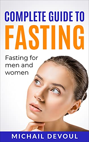 Complete Guide To Fasting - Fasting For Men and Women: Fasting For Health
