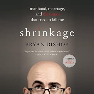 Shrinkage     Manhood, Marriage, and the Tumor That Tried to Kill Me              By:                                                                                                                                 Bryan Bishop,                                                                                        Adam Carolla (foreword)                               Narrated by:                                                                                                                                 Bryan Bishop                      Length: 8 hrs and 50 mins     472 ratings     Overall 4.6