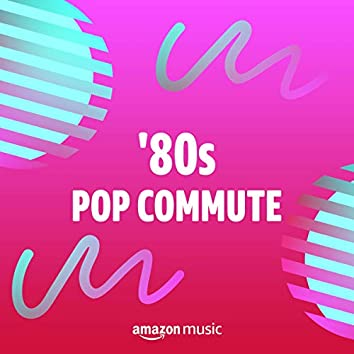 80s Pop Commute