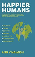 HAPPIER Humans: A 2020 Vision for an Integrated, Personal, Community and Global Health Promotion Model