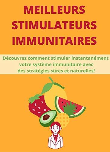 Couverture du livre MEILLEURS STIMULATEURS IMMUNITAIRES: Découvrez comment stimuler instantanément votre système immunitaire avec des stratégies sûres et naturelles!