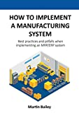 How to implement a manufacturing system: Best practices and pitfalls when implementing an MRP/ERP system