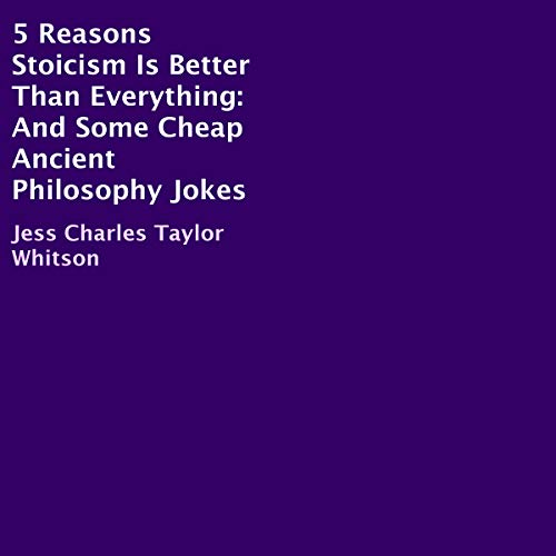 5 Reasons Stoicism Is Better Than Everything     And Some Cheap Ancient Philosophy Jokes              By:                                                                                                                                 Jess Charles Taylor Whitson                               Narrated by:                                                                                                                                 Carrie Burgess                      Length: 1 hr and 5 mins     Not rated yet     Overall 0.0