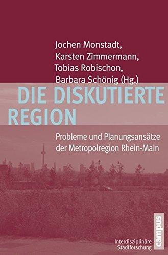 Die diskutierte Region: Probleme und Planungsansätze der Metropolregion Rhein-Main (Interdisziplinäre Stadtforschung)