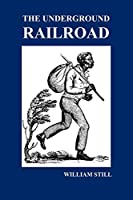 The Underground Railroad: A Record of Facts, Authentic Narratives, Letters, &C., Narrating the Hardships, Hair-Breadth Escapes and Death Struggl