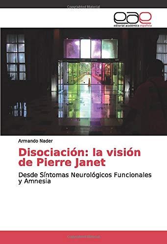 Disociación: la visión de Pierre Janet: Desde Síntomas Neurológicos Funcionales y Amnesia