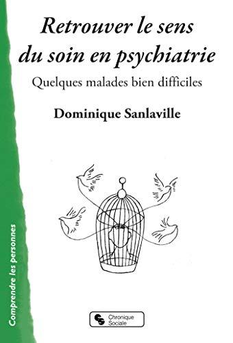 Retrouver le sens du soin en psychiatrie : Quelques malades bien difficiles