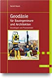 Geodäsie für Bauingenieure und Architekten: Grundlagen und Praxiswissen - Gerold Noack