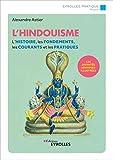 L'hindouisme: L'histoire, les fondements, les courants et les pratiques (Eyrolles Pratique)