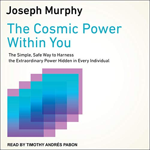 The Cosmic Power Within You: The Simple, Safe Way to Harness the Extraordinary Power Hidden in Every Individual (The Joseph Murphy Library of Success)