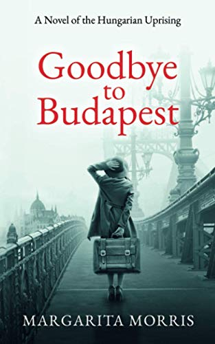 Compare Textbook Prices for Goodbye to Budapest: A Novel of the Hungarian Uprising  ISBN 9780992748951 by Morris, Margarita