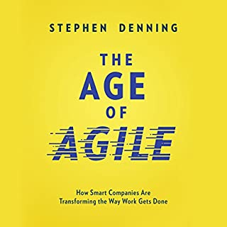 The Age of Agile     How Smart Companies Are Transforming the Way Work Gets Done              Written by:                                                                                                                                 Stephen Denning                               Narrated by:                                                                                                                                 Tom Parks                      Length: 10 hrs and 4 mins     3 ratings     Overall 4.7