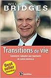 Les transitions de vie - Comment s'adapter aux tournants de notre existence de William Bridges ( 24 septembre 2014 ) - 24/09/2014