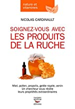 Soignez-vous avec les produits de la ruche de Nicolas Cardinault