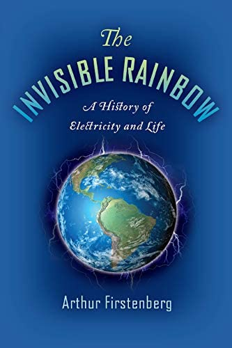 The Invisible Rainbow A History of Electricity and Life product image