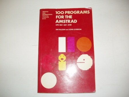 100 Programmes for the Amstrad: CPC 464, 664 and 6128 (Prentice-Hall International...