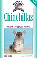 Chinchillas: A Guide to Caring for Your Chinchilla (Complete Care Made Easy)