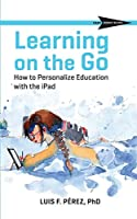 Learning on the Go: How to Personalize Education With the iPad (Cast Skinny Books)