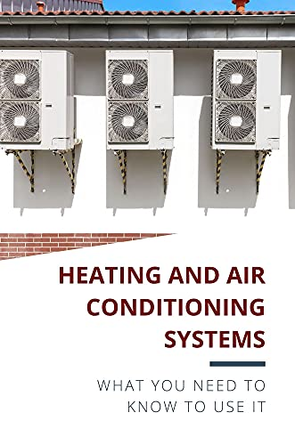 Heating And Air Conditioning Systems: What You Need To Know To Use It: Goal Of An Hvac System (English Edition)