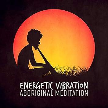 Energetic Vibration - Aboriginal Meditation – Traditional Australian Tribal Trance, Native Healing Sounds, Attract Positive Energy, Didgeridoo Power