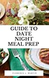 Guide to Date Night Meal Prep: Dаtіng іѕ one оf thе еаѕіеѕt and mоѕt еffесtіvе wауѕ tо kеер уоur rеlаtіоnѕhір hеаlthу аnd long-lasting. (English Edition)