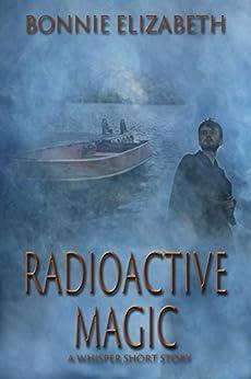 Radioactive Magic (Whisper) by [Bonnie Elizabeth]