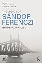 The Legacy of Sandor Ferenczi: From ghost to ancestor (Relational Perspectives Book Series 67)