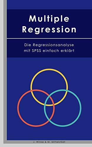 Multiple Regression: Die Regressionsanalyse mit SPSS einfach erklärt