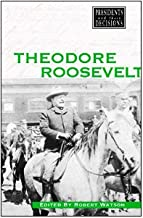 Theodore Roosevelt (Presidents and Their Decisions)
