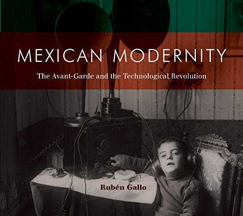 Mexican Modernity: The Avant-Garde and the Technological Revolution (The MIT Press)