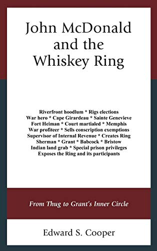 John McDonald and the Whiskey Ring: From Thug to Grant's Inner Circle