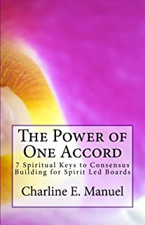 The Power of One Accord: 7 Spiritual Keys to Consensus Building For Spirit Led Boards
