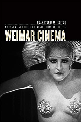 Weimar Cinema: An Essential Guide to Classic Films of the Era (Film and Culture Series) (English Edition)