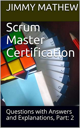 Scrum Master Certification: Questions with Answers and Explanations, Part: 2 (English Edition)
