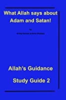 What Allah says about Adam and Satan!