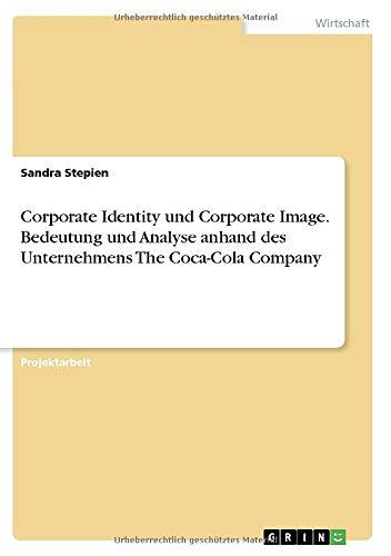 Corporate Identity und Corporate Image. Bedeutung und Analyse anhand des Unternehmens The Coca-Cola Company