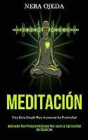 Meditación: Una guía simple para aumentar la positividad (Meditación para principiantes guiada para lograr la espiritualidad del estado zen)