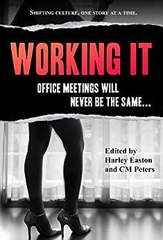 Working It (Sexual Expression Book 2) by [Sienna Saint-Cyr, CM Peters, Harley Easton, Annabeth Leong, Rebecca Chase, Jordan Monroe, M Marie, Terri Ley, Cyn Heaven, Sonni de Soto]