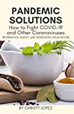 Pandemic Solutions: How to Fight COVID-19 and Other Coronaviruses: Information, Insight, and Ingredients from Nature